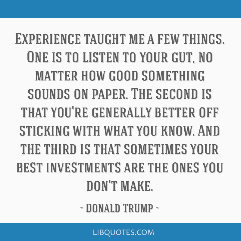 Experience taught me a few things. One is to listen to your gut, no matter how good something sounds on paper. The second is that you're generally...