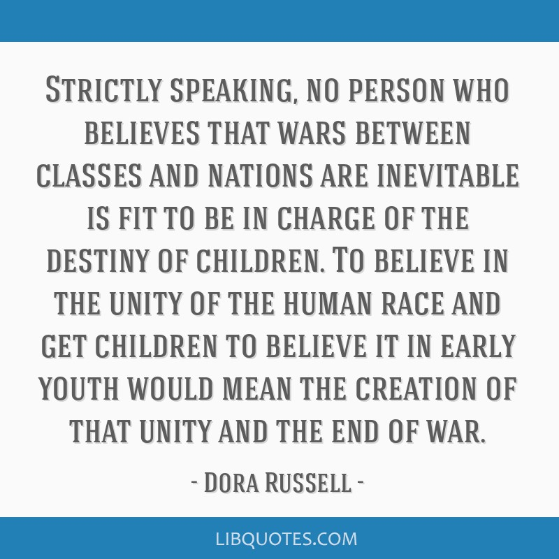 Strictly speaking, no person who believes that wars between classes and nations are inevitable is fit to be in charge of the destiny of children. To...