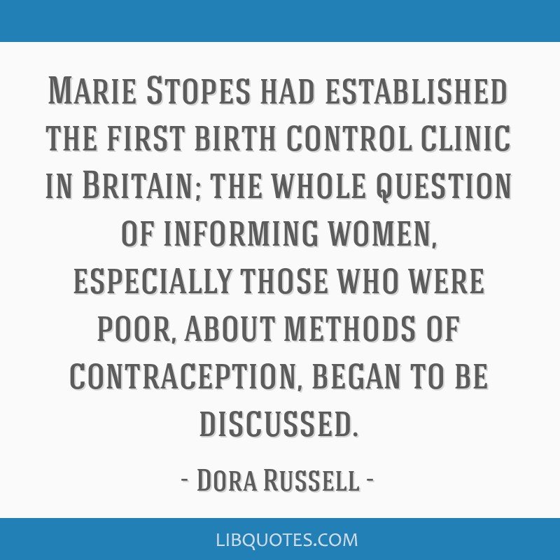 Marie Stopes had established the first birth control clinic in Britain; the whole question of informing women, especially those who were poor, about...