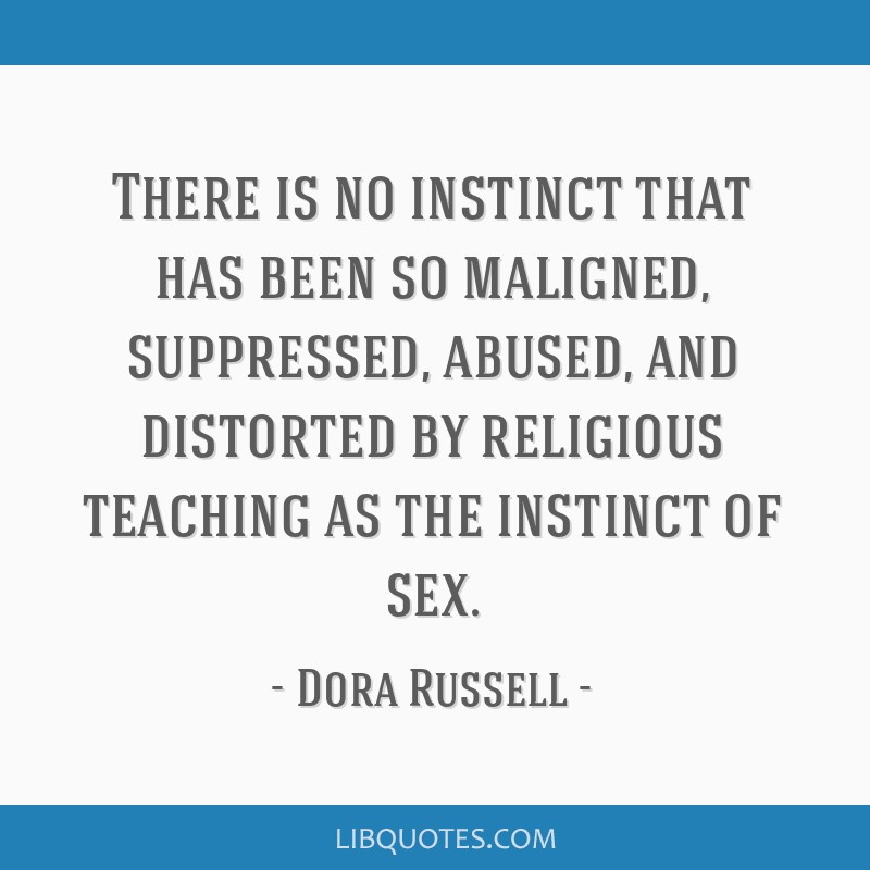 There is no instinct that has been so maligned, suppressed, abused, and distorted by religious teaching as the instinct of sex.