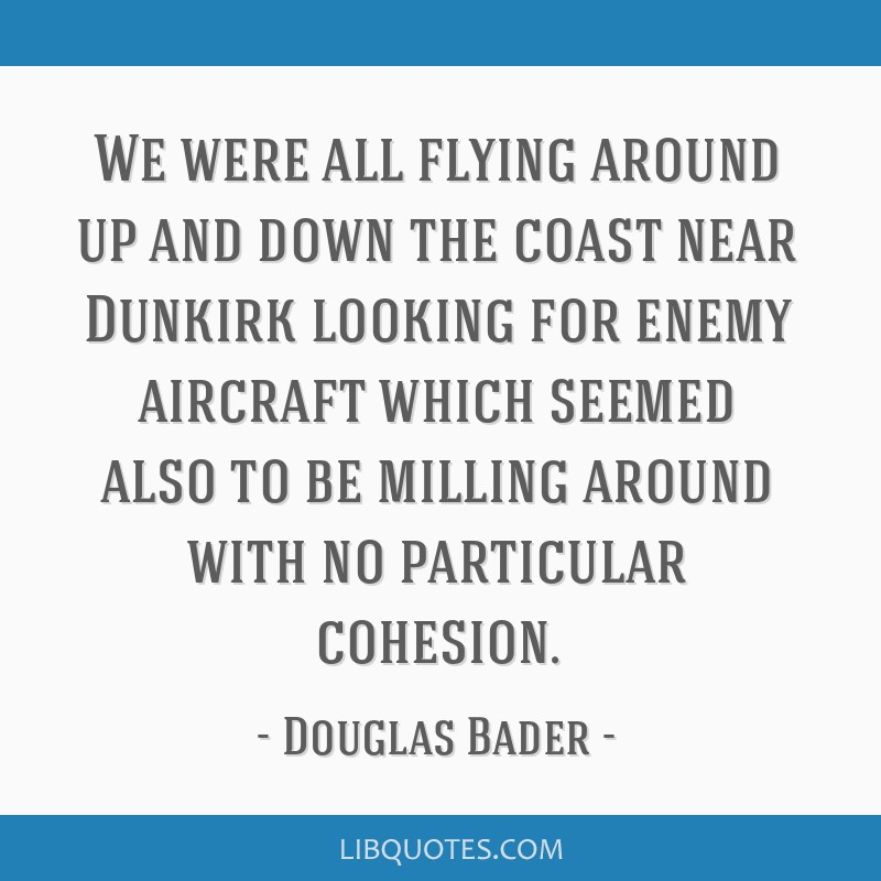 We were all flying around up and down the coast near Dunkirk looking for enemy aircraft which seemed also to be milling around with no particular...