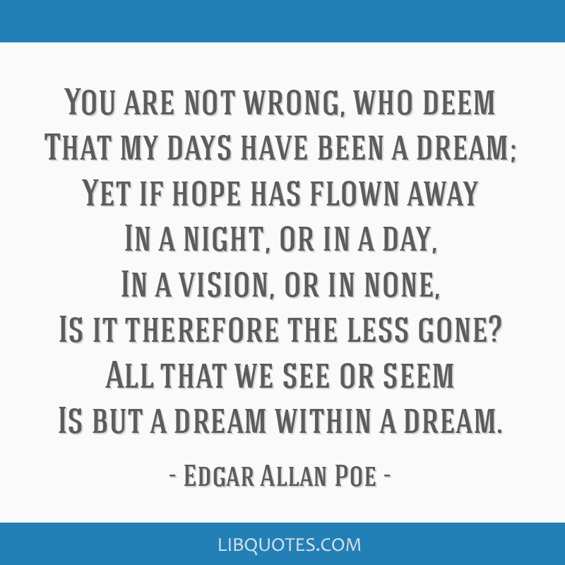 You are not wrong, who deem That my days have been a dream; Yet if hope has flown away In a night, or in a day, In a vision, or in none, Is it...