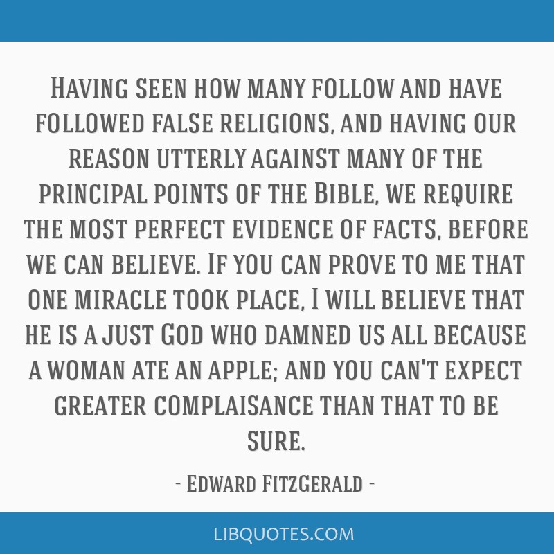 Having seen how many follow and have followed false religions, and having our reason utterly against many of the principal points of the Bible, we...
