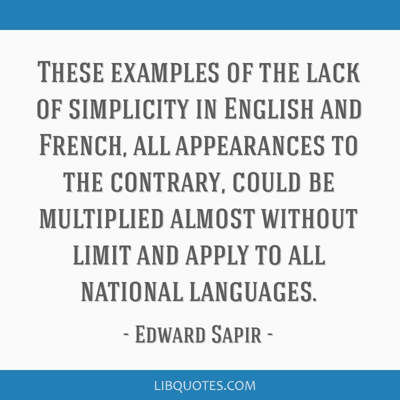 These examples of the lack of simplicity in English and French, all appearances to the contrary, could be multiplied almost without limit and apply...
