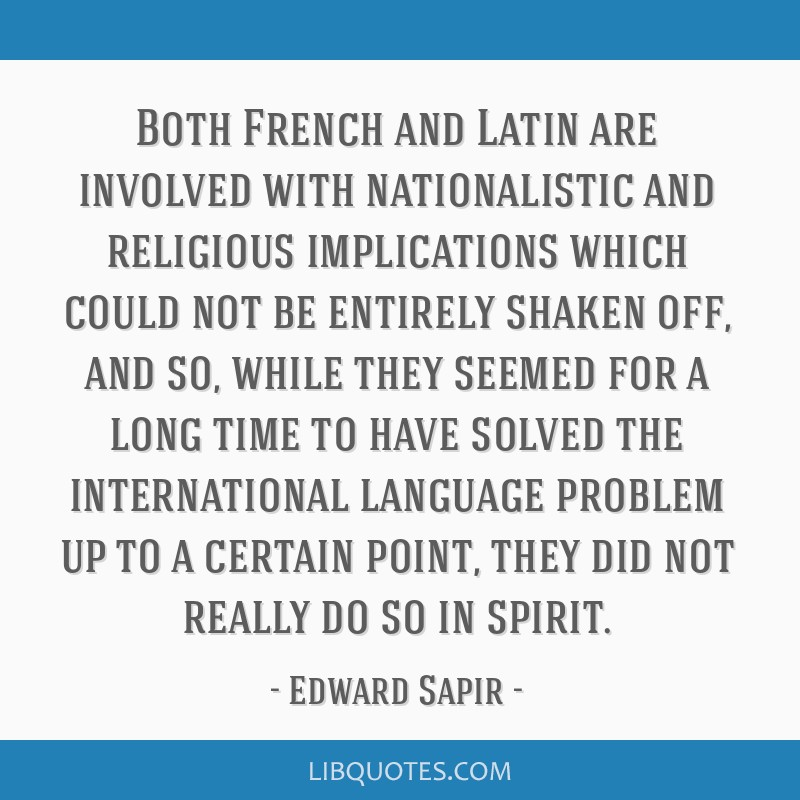 Both French and Latin are involved with nationalistic and religious implications which could not be entirely shaken off, and so, while they seemed...