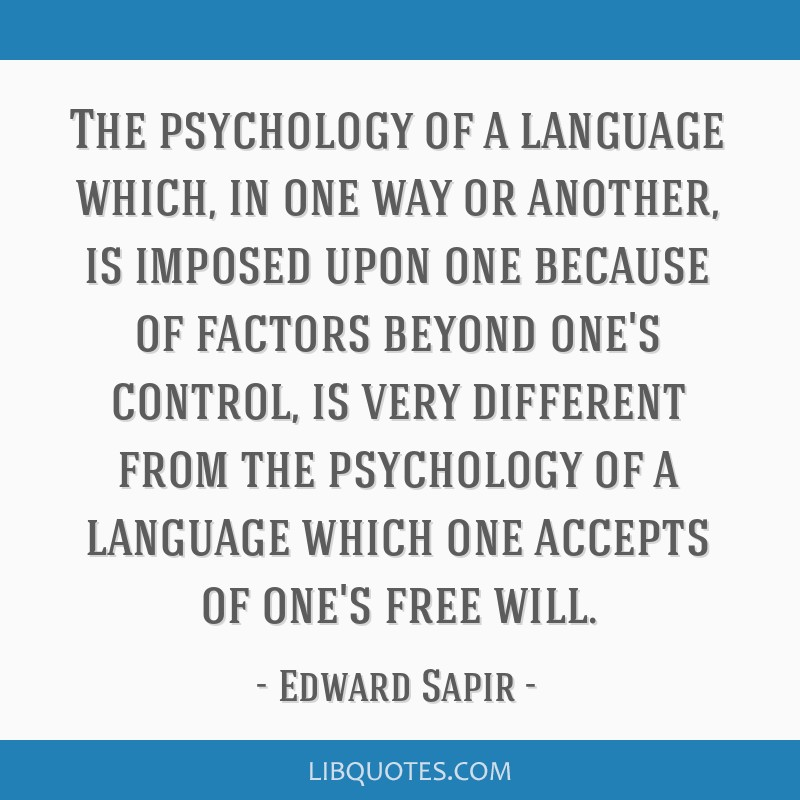 The psychology of a language which, in one way or another, is imposed upon one because of factors beyond one's control, is very different from the...