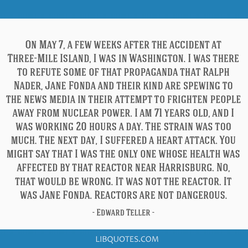 On May 7, a few weeks after the accident at Three-Mile Island, I was in Washington. I was there to refute some of that propaganda that Ralph Nader,...