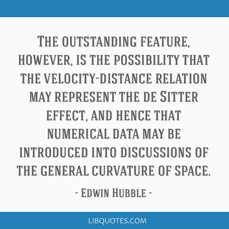 The outstanding feature, however, is the possibility that the velocity-distance relation may represent the de Sitter effect, and hence that numerical ...