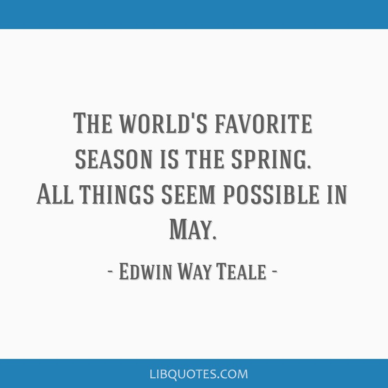 Picture Quote 3 The Worlds Favorite Season Is Spring All Things Seem Possible In May