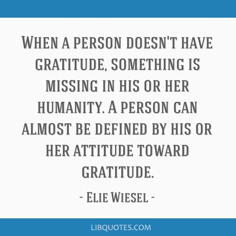 When A Person Doesnt Have Gratitude Something Is Missing In His Or