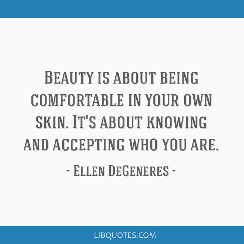 Beauty Is About Being Comfortable In Your Own Skin Its About