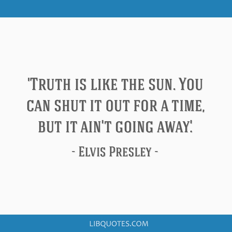 'Truth is like the sun. You can shut it out for a time, but it ain't going away.'
