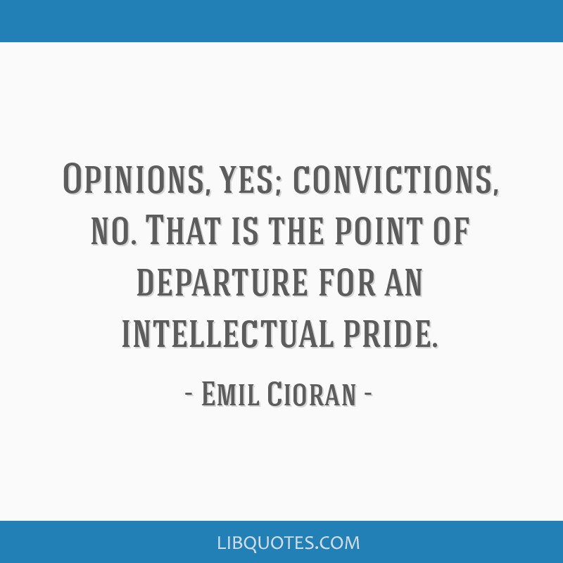 Opinions Yes Convictions No That Is The Point Of Departure For