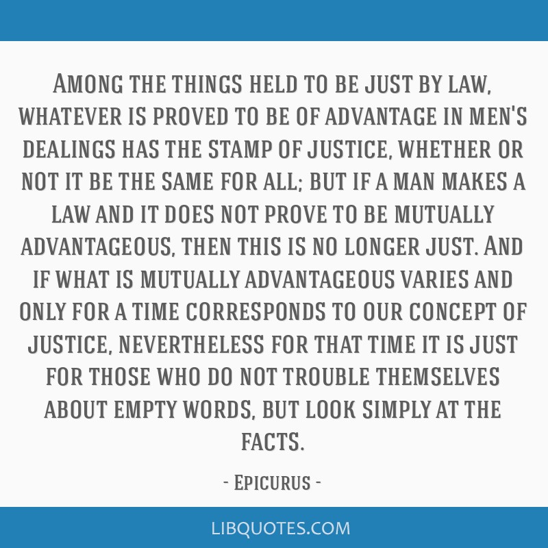 Among the things held to be just by law, whatever is proved to be of advantage in men's dealings has the stamp of justice, whether or not it be the...