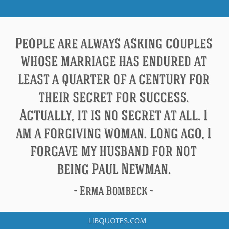 People are always asking couples whose marriage has endured at least a quarter of a century for their secret for success. Actually, it is no secret...