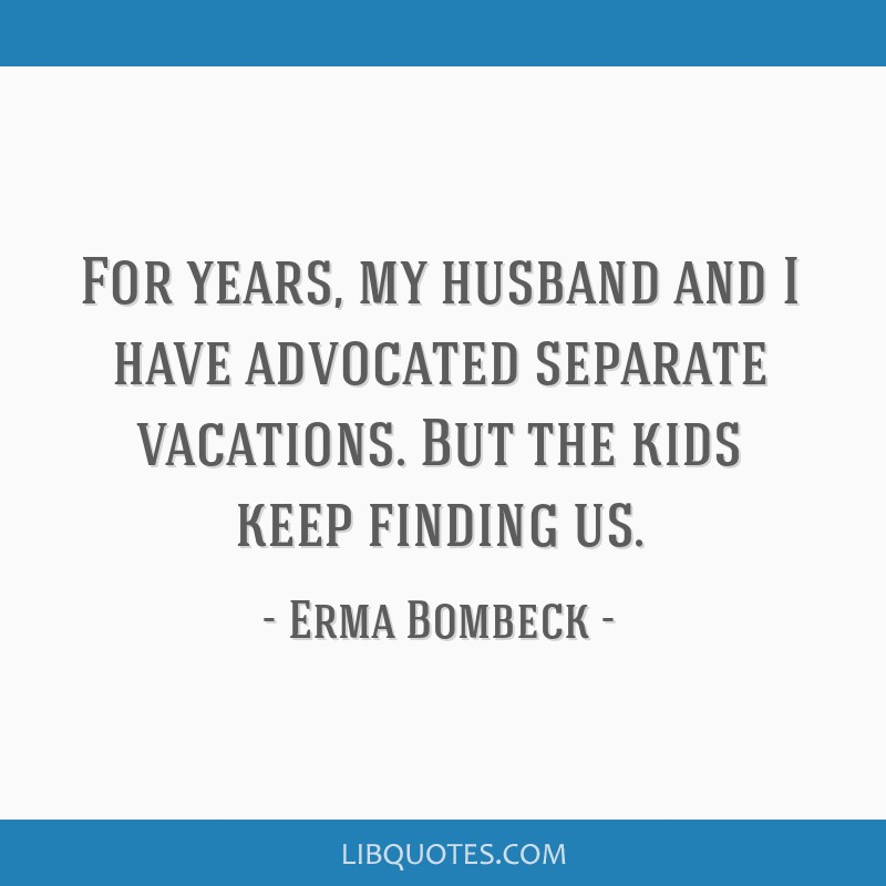 For years, my husband and I have advocated separate vacations. But the kids keep finding us.