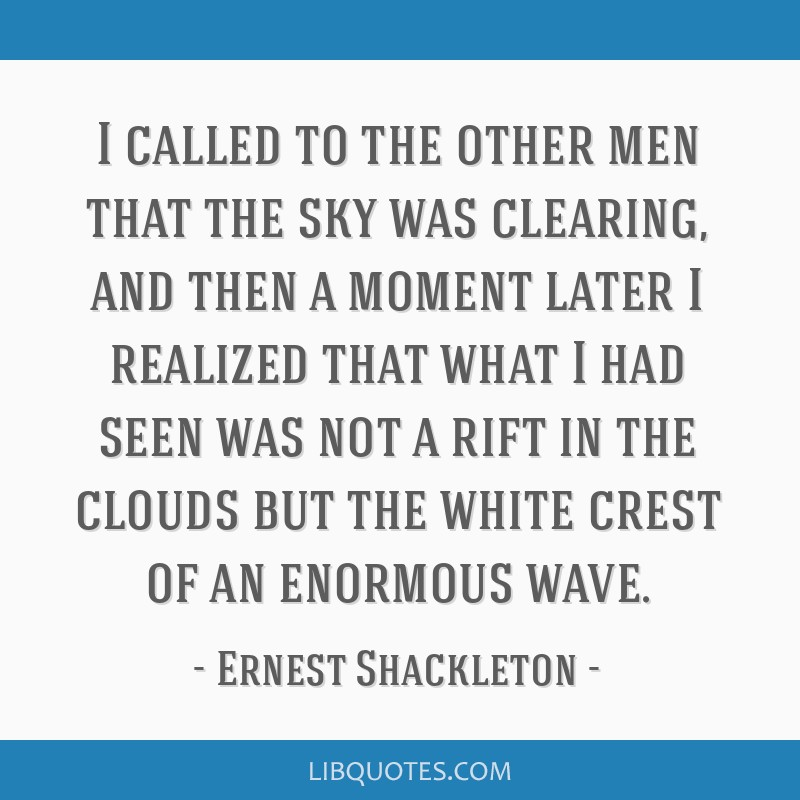I called to the other men that the sky was clearing, and then a moment later I realized that what I had seen was not a rift in the clouds but the...