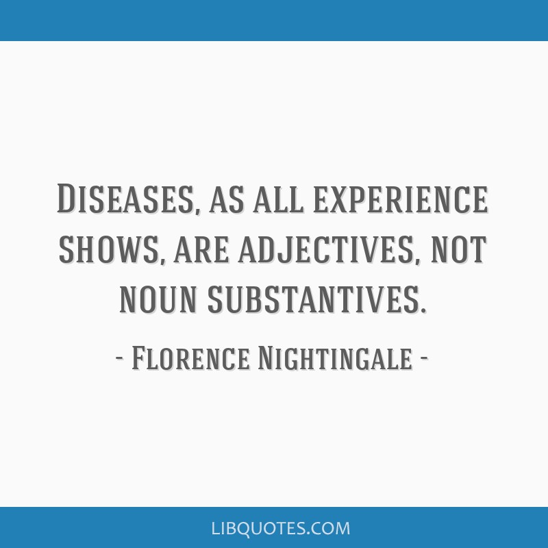 Diseases, as all experience shows, are adjectives, not noun substantives.