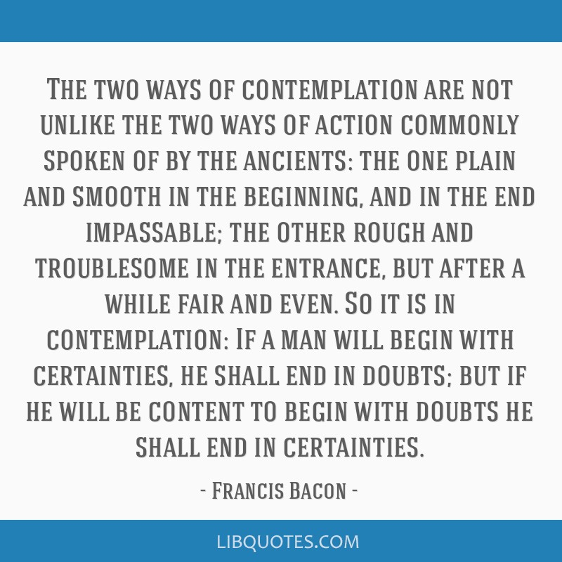 The two ways of contemplation are not unlike the two ways of action commonly spoken of by the ancients: the one plain and smooth in the beginning,...