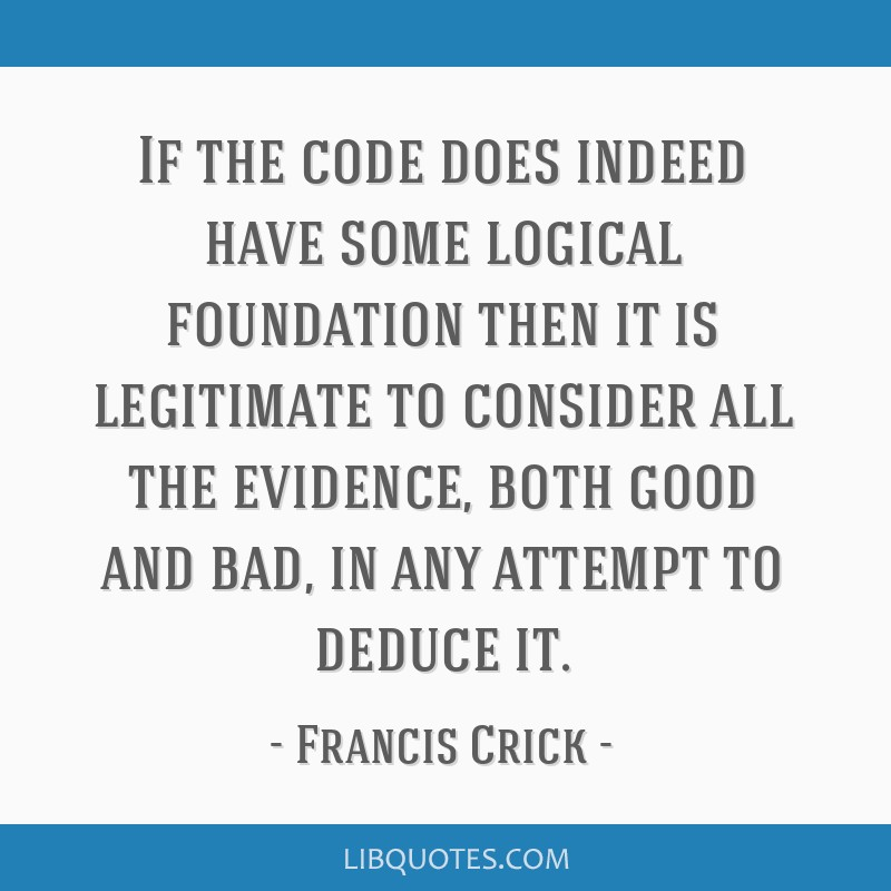 If the code does indeed have some logical foundation then it is legitimate to consider all the evidence, both good and bad, in any attempt to deduce...