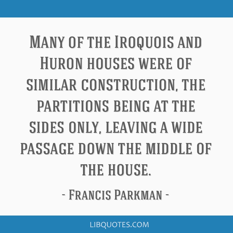 Many of the Iroquois and Huron houses were of similar construction, the partitions being at the sides only, leaving a wide passage down the middle of ...