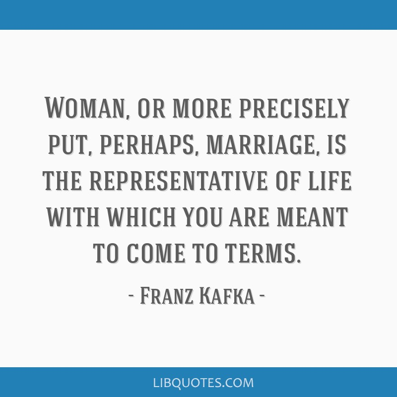 Woman, or more precisely put, perhaps, marriage, is the representative of life with which you are meant to come to terms.