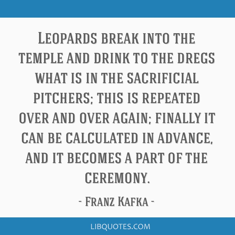 Leopards break into the temple and drink to the dregs what is in the sacrificial pitchers; this is repeated over and over again; finally it can be...