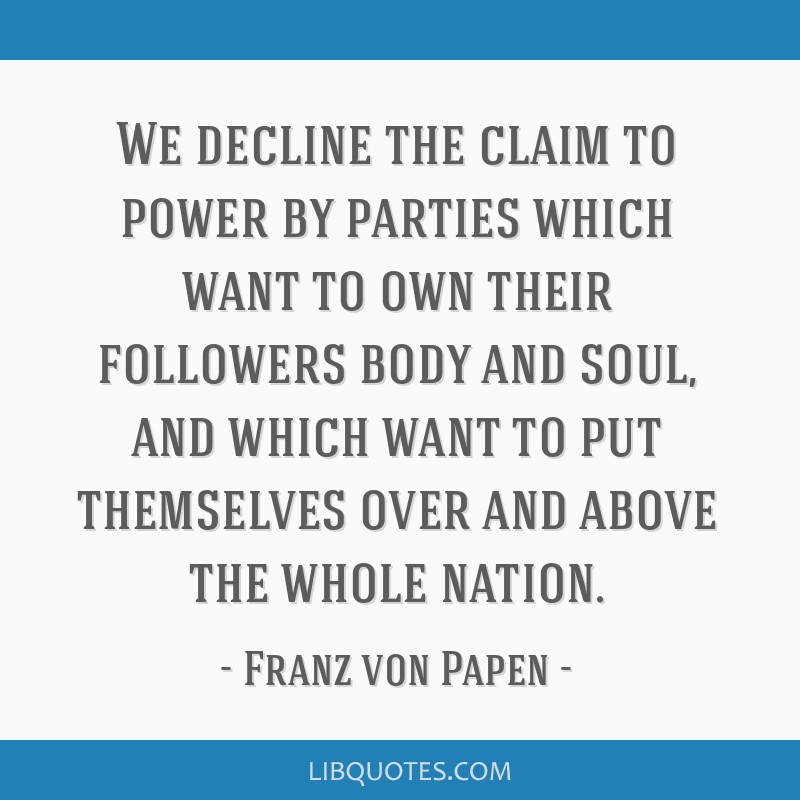 We decline the claim to power by parties which want to own their followers body and soul, and which want to put themselves over and above the whole...