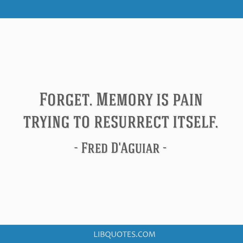Forget Memory Is Pain Trying To Resurrect Itself