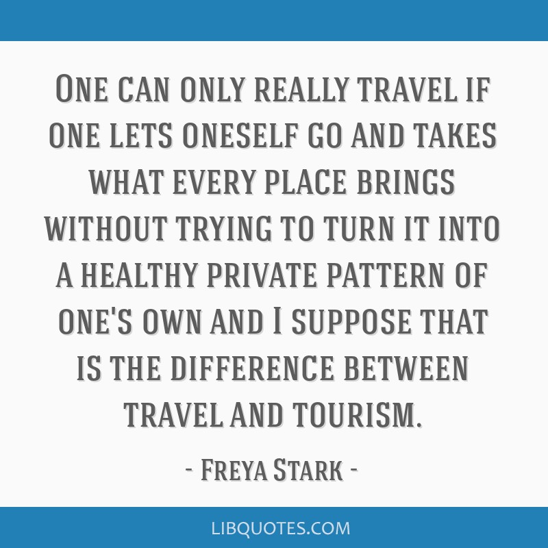 One can only really travel if one lets oneself go and takes what every place brings without trying to turn it into a healthy private pattern of one's ...
