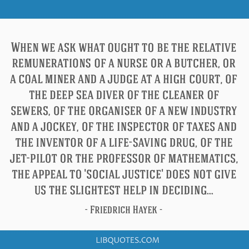 When we ask what ought to be the relative remunerations of a nurse or a butcher, or a coal miner and a judge at a high court, of the deep sea diver...