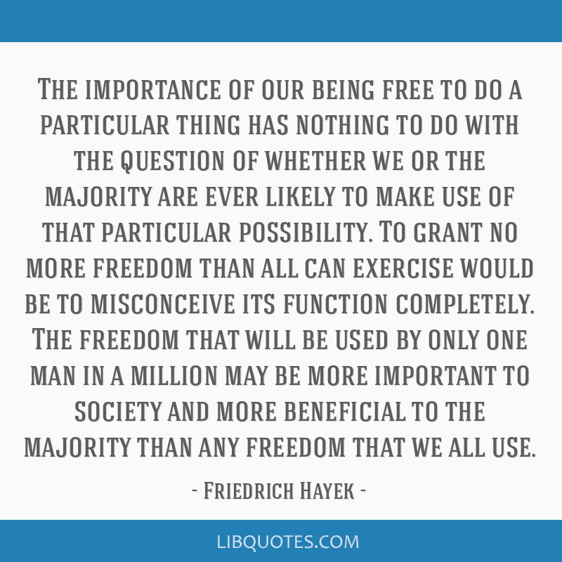 The importance of our being free to do a particular thing has nothing to do with the question of whether we or the majority are ever likely to make...