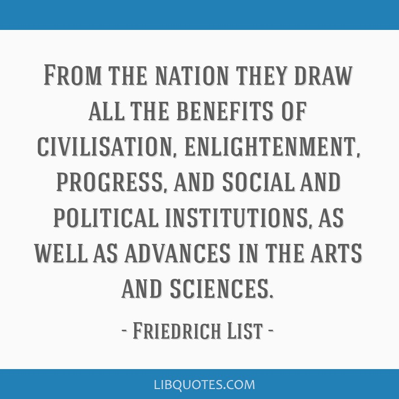 From the nation they draw all the benefits of civilisation, enlightenment, progress, and social and political institutions, as well as advances in...
