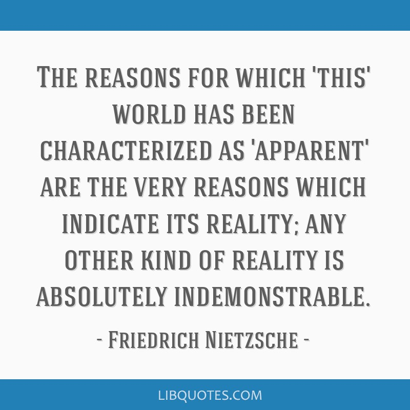 The reasons for which 'this' world has been characterized as 'apparent' are the very reasons which indicate its reality; any other kind of reality is ...