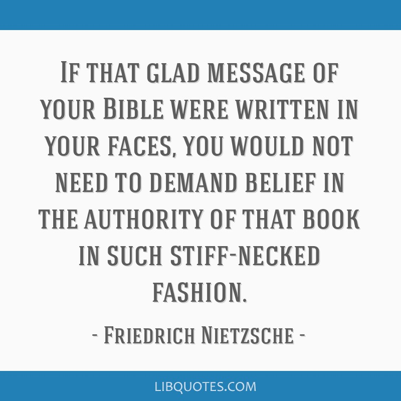 If that glad message of your Bible were written in your faces, you would not need to demand belief in the authority of that book in such stiff-necked ...