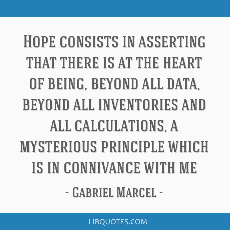 Hope Consists In Asserting That There Is At The Heart Of Being