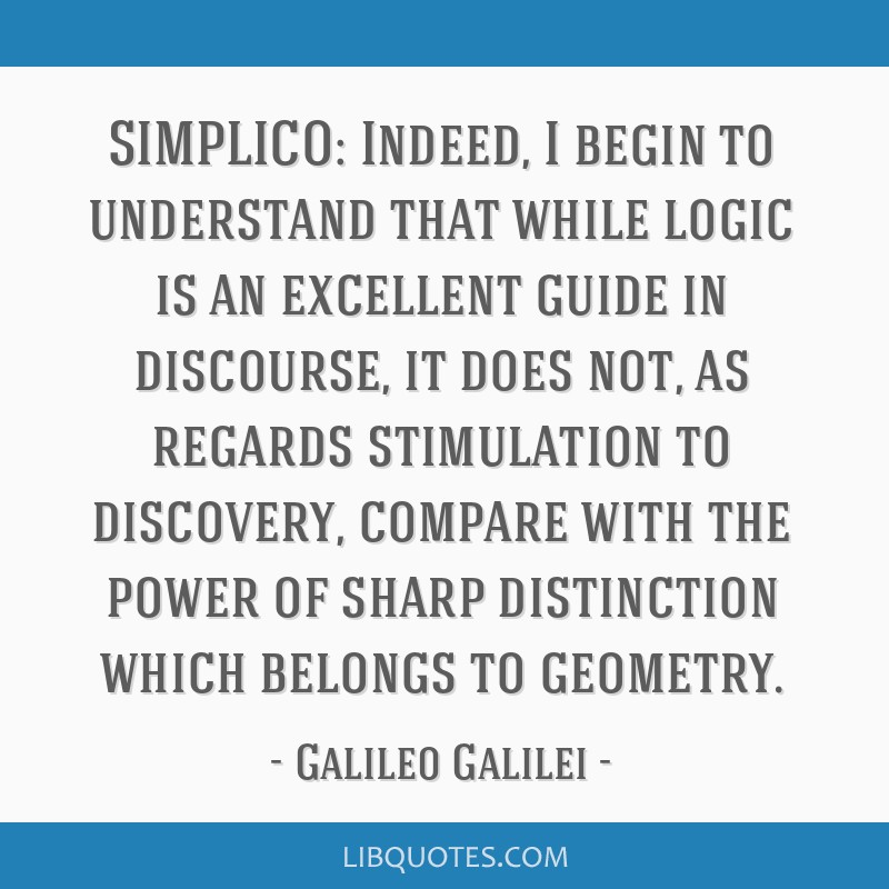 SIMPLICO: Indeed, I begin to understand that while logic is an excellent guide in discourse, it does not, as regards stimulation to discovery,...