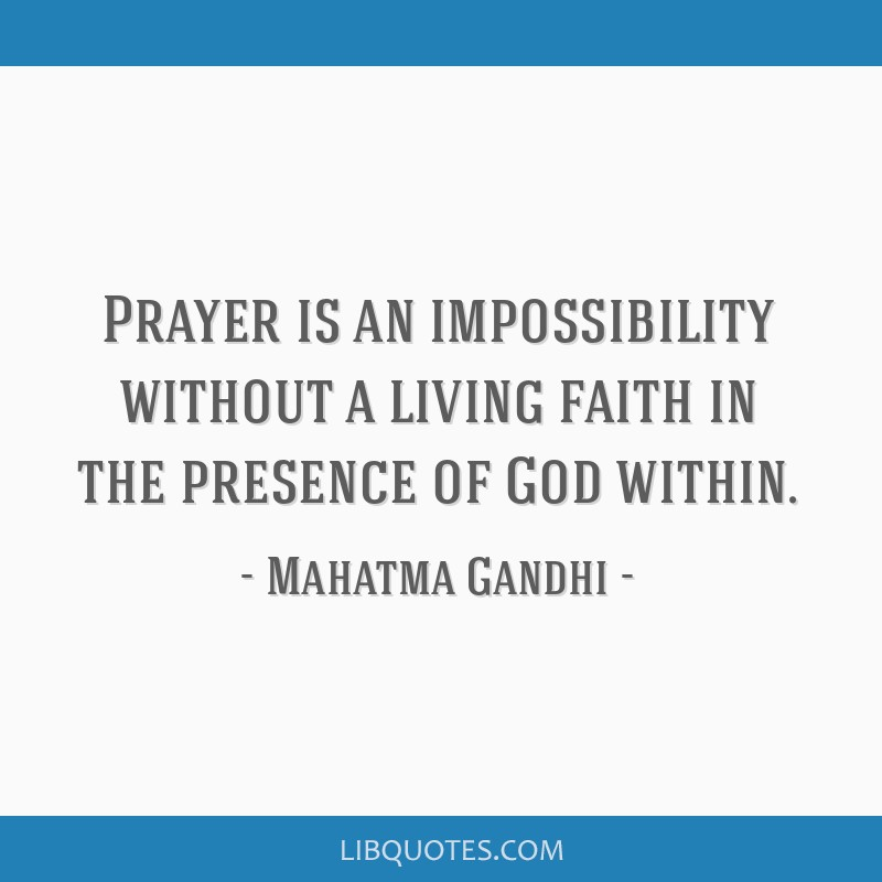 Prayer is an impossibility without a living faith in the presence of God within.