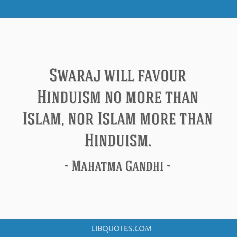 Swaraj will favour Hinduism no more than Islam, nor Islam more than Hinduism.