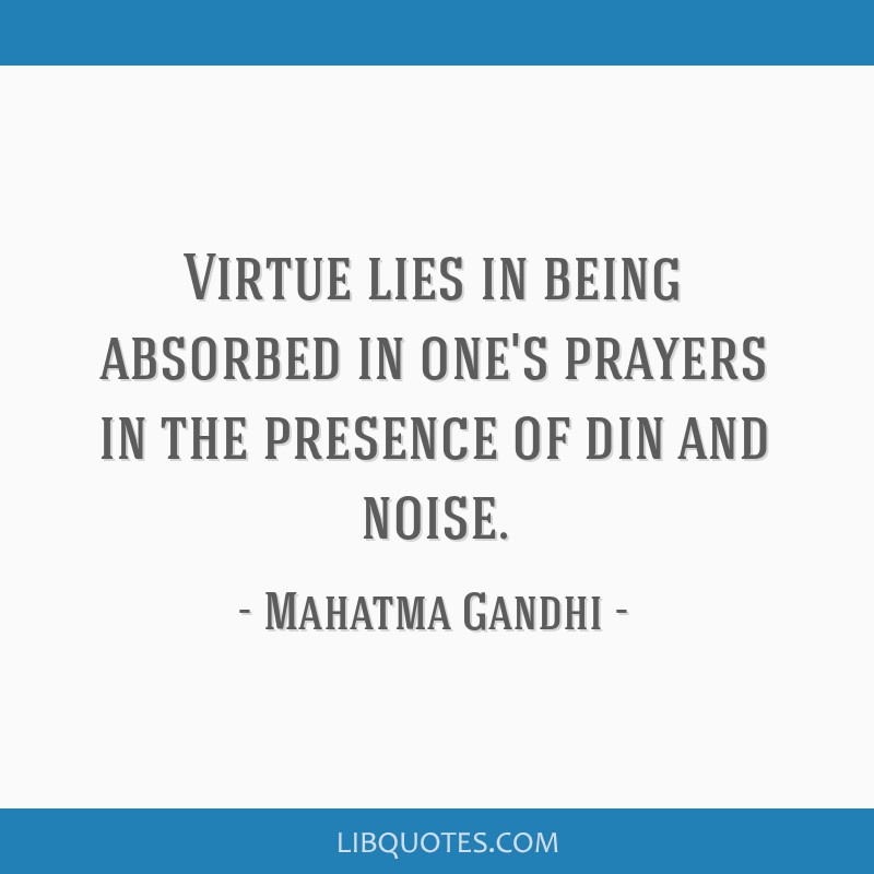 Virtue lies in being absorbed in one's prayers in the presence of din and noise.
