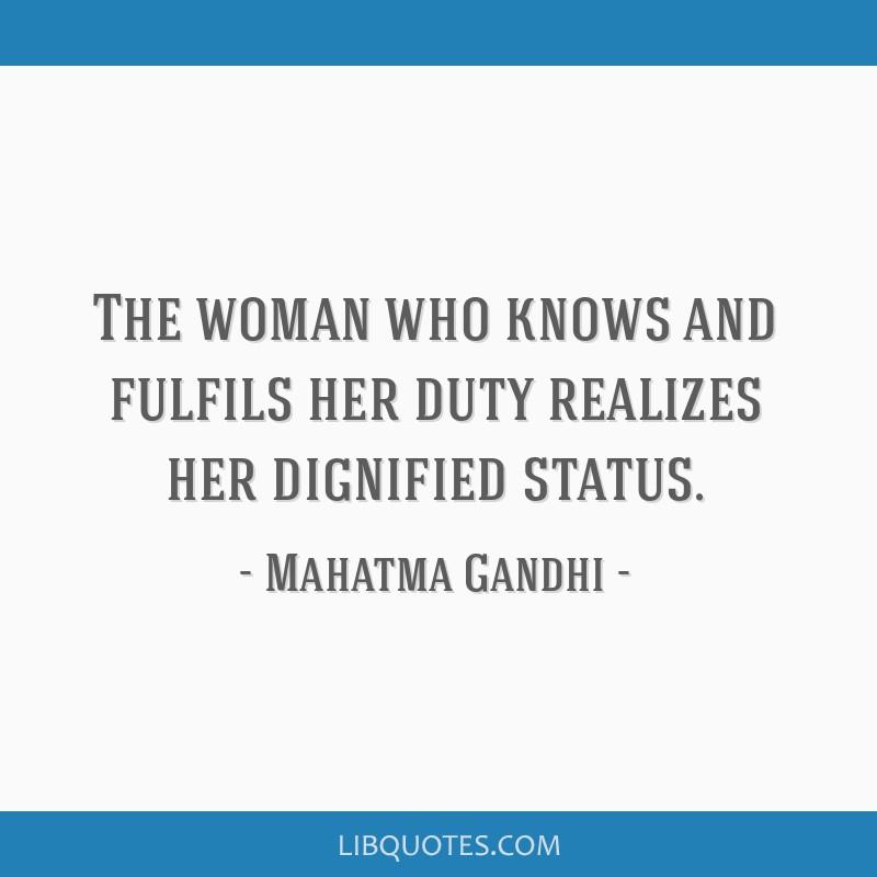 The woman who knows and fulfils her duty realizes her dignified status.