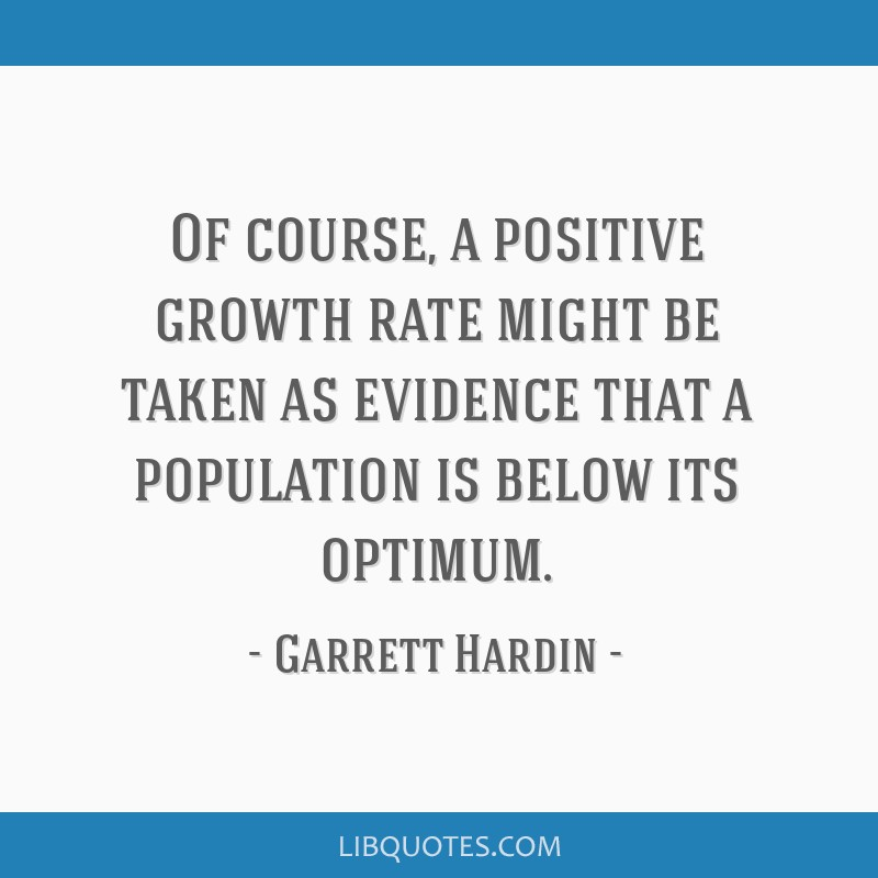 Of course, a positive growth rate might be taken as evidence that a population is below its optimum.