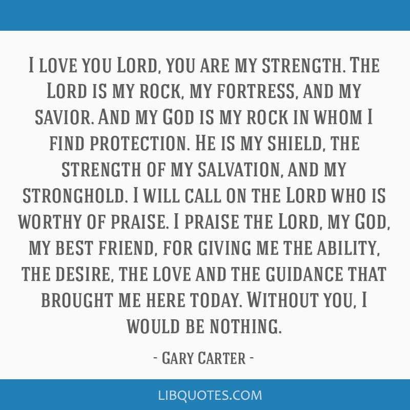 I love you Lord, you are my strength. The Lord is my rock ...