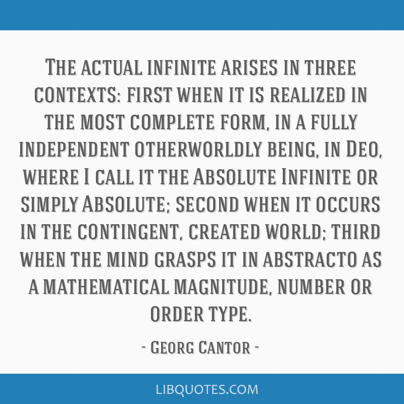 The actual infinite arises in three contexts: first when it is realized in the most complete form, in a fully independent otherworldly being, in Deo, ...
