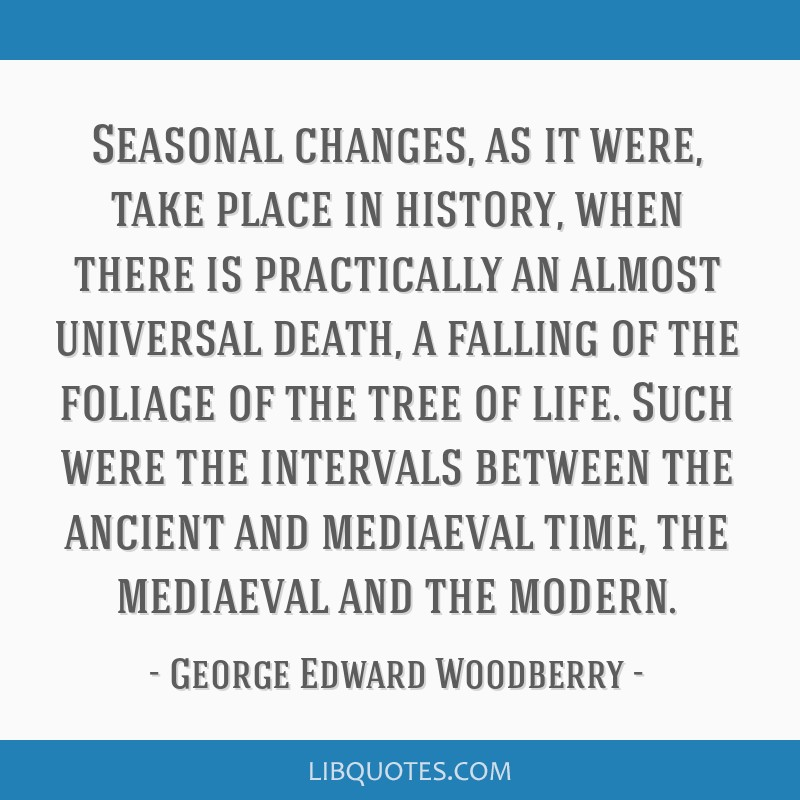 Seasonal changes, as it were, take place in history, when there is practically an almost universal death, a falling of the foliage of the tree of...