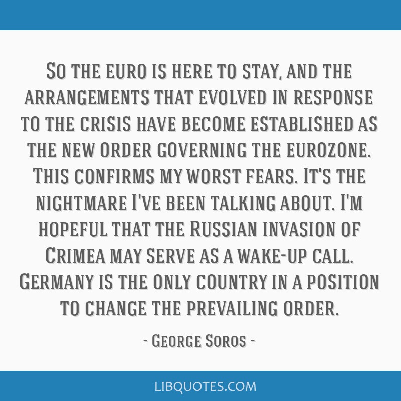 So the euro is here to stay, and the arrangements that evolved in response to the crisis have become established as the new order governing the...
