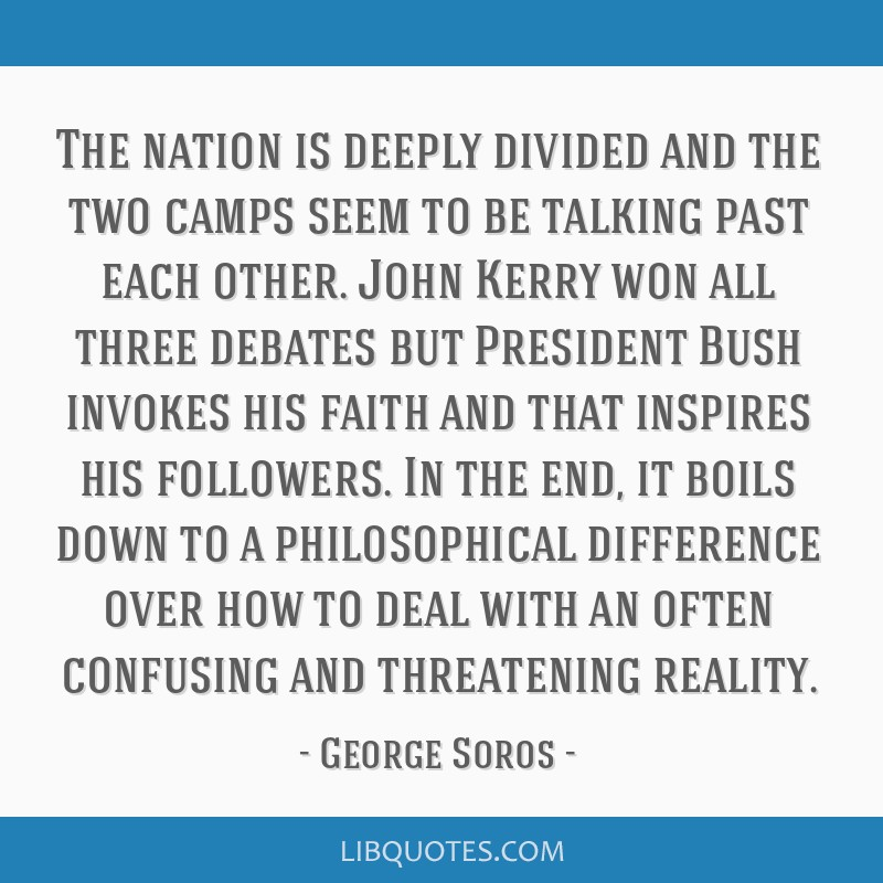The nation is deeply divided and the two camps seem to be talking past each other. John Kerry won all three debates but President Bush invokes his...