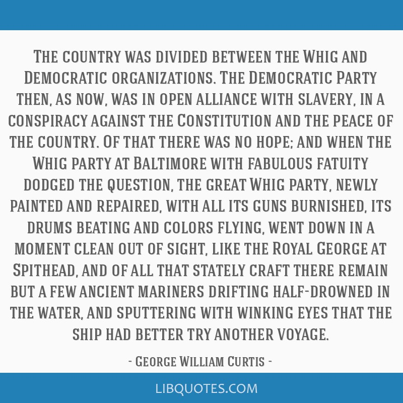 The country was divided between the Whig and Democratic organizations. The Democratic Party then, as now, was in open alliance with slavery, in a...