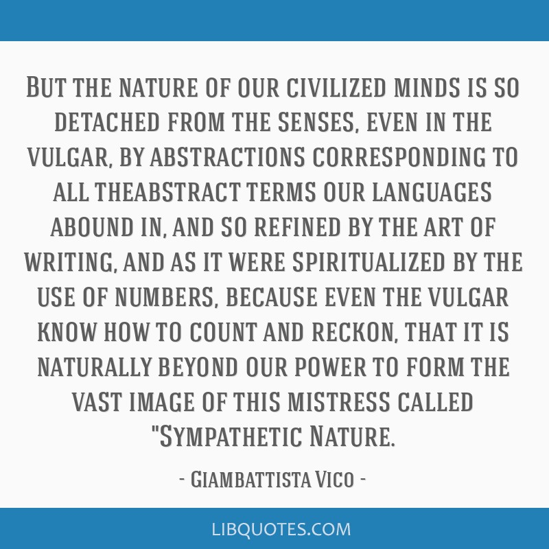 But the nature of our civilized minds is so detached from the senses, even in the vulgar, by abstractions corresponding to all theabstract terms our...