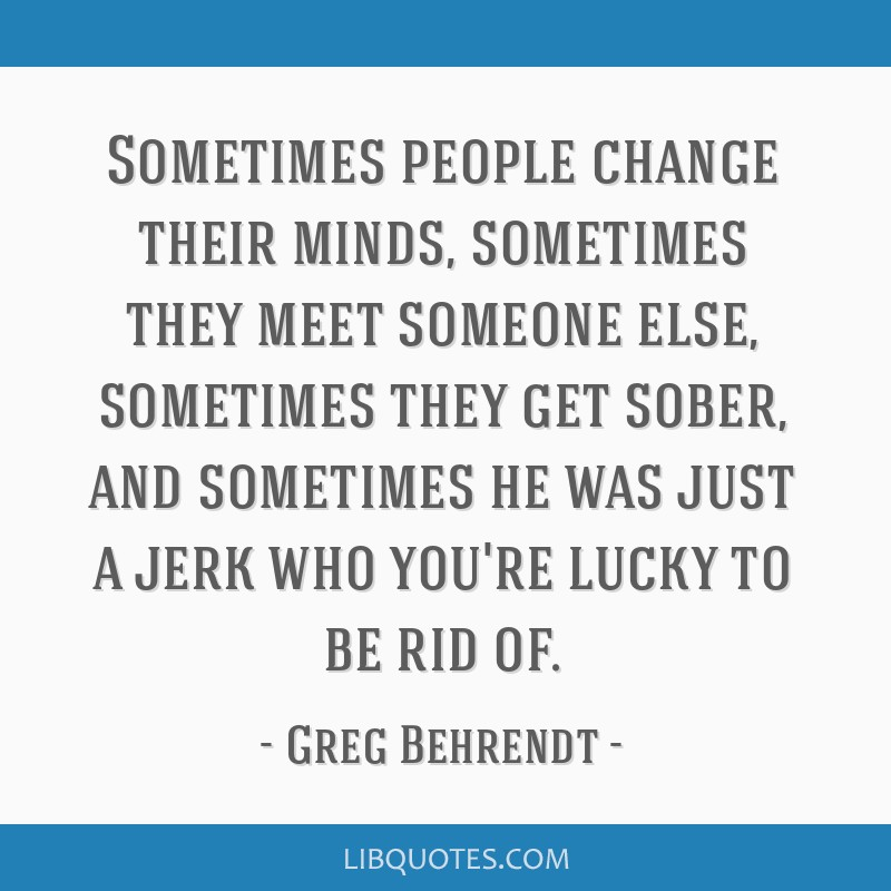 Sometimes People Change Their Minds Sometimes They Meet Someone